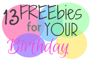 13 freebies Happy Birthday to You! Freebies for Signing Up
